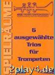 6 Ausgewaehlte Trios Fuer Trompeten. Trompete