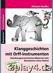 Klanggeschichten mit Orff-Instrumenten: Handlungsorientierte... #11622
